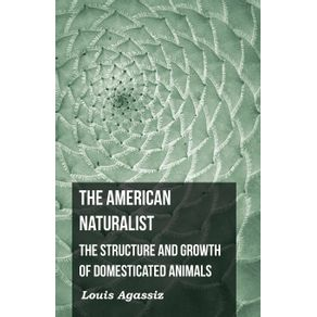 The-American-Naturalist---The-Structure-and-Growth-of-Domesticated-Animals