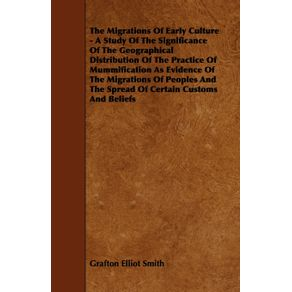 The-Migrations-of-Early-Culture---A-Study-of-the-Significance-of-the-Geographical-Distribution-of-the-Practice-of-Mummification-as-Evidence-of-the-MIG