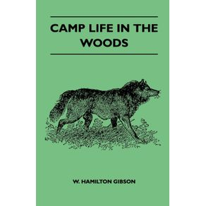 Camp-Life-In-The-Woods-And-The-Tricks-Of-Trapping-And-Trap-Making---Containing-Comprehensive-Hints-On-Camp-Shelter-Log-Huts-Bark-Shanties-Woodland-Beds-And-Bedding-Boat-And-Canoe-Building-And-Valuable-Suggestions-On-Trappers-Food