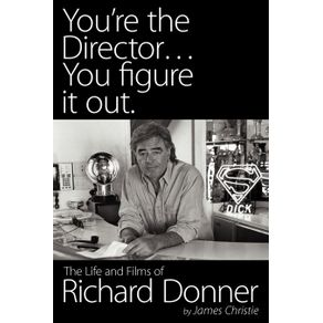 Youre-the-Director...You-Figure-It-Out.-the-Life-and-Films-of-Richard-Donner