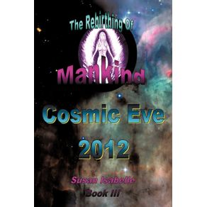 Cosmic-Eve-2012-Rebirthing-Mankind