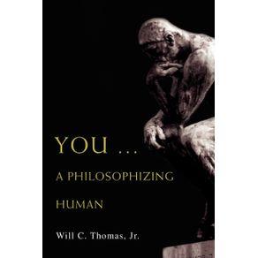 You-...-A-Philosophizing-Human
