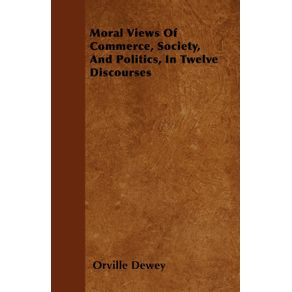 Moral-Views-Of-Commerce-Society-And-Politics-In-Twelve-Discourses