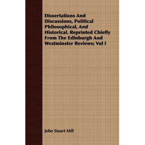 Dissertations-And-Discussions-Political-Philosophical-And-Historical.-Reprinted-Chiefly-From-The-Edinburgh-And-Westminster-Reviews--Vol-I