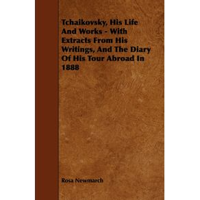 Tchaikovsky-His-Life-And-Works---With-Extracts-From-His-Writings-And-The-Diary-Of-His-Tour-Abroad-In-1888