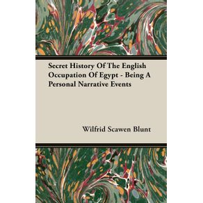 Secret-History-Of-The-English-Occupation-Of-Egypt---Being-A-Personal-Narrative-Events