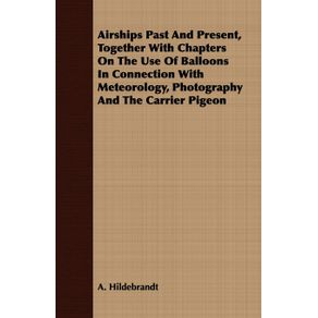 Airships-Past-And-Present-Together-With-Chapters-On-The-Use-Of-Balloons-In-Connection-With-Meteorology-Photography-And-The-Carrier-Pigeon