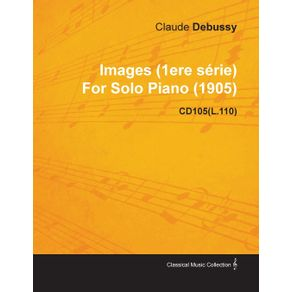 Images--1ere-S-Rie--by-Claude-Debussy-for-Solo-Piano--1905--Cd105-l.110-