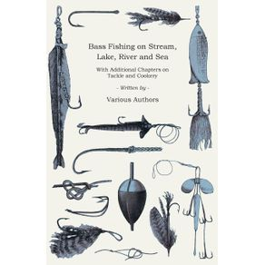 Bass-Fishing-on-Stream-Lake-River-and-Sea---With-Additional-Chapters-on-Tackle-and-Cookery