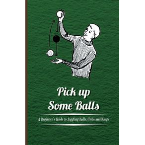 Pick-Up-Some-Balls---A-Beginners-Guide-to-Juggling-Balls-Clubs-and-Rings
