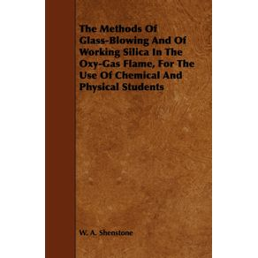 The-Methods-Of-Glass-Blowing-And-Of-Working-Silica-In-The-Oxy-Gas-Flame-For-The-Use-Of-Chemical-And-Physical-Students