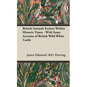 British-Animals-Extinct-Within-Historic-Times---With-Some-Account-of-British-Wild-White-Cattle