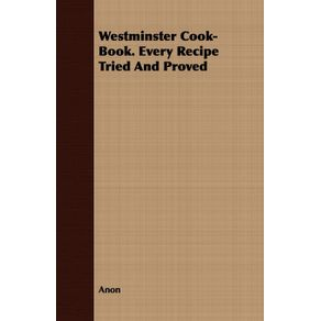 Westminster-Cook-Book.-Every-Recipe-Tried-And-Proved