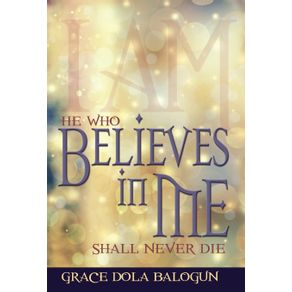 He-Who-Believes-in-Me-Shall-Never-Die