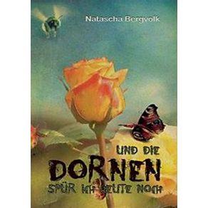 Und-die-Dornen-spur-ich-heute-noch