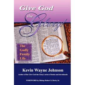 Give-God-the-Glory--the-Godly-Family-Life