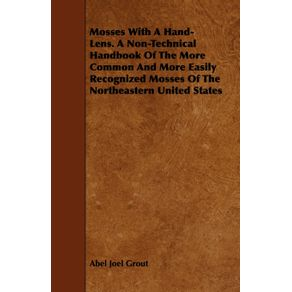 Mosses-With-A-Hand-Lens.-A-Non-Technical-Handbook-Of-The-More-Common-And-More-Easily-Recognized-Mosses-Of-The-Northeastern-United-States