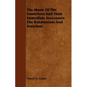 The-Music-Of-The-Sumerians-And-Their-Immediate-Successors-The-Babylonians-And-Assyrians