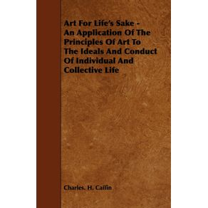 Art-For-Lifes-Sake---An-Application-Of-The-Principles-Of-Art-To-The-Ideals-And-Conduct-Of-Individual-And-Collective-Life