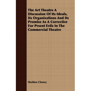 The-Art-Theatre-A-Discussion-Of-Its-Ideals-Its-Organizations-And-Its-Promise-As-A-Corrective-For-Prsent-Evils-In-The-Commercial-Theatre