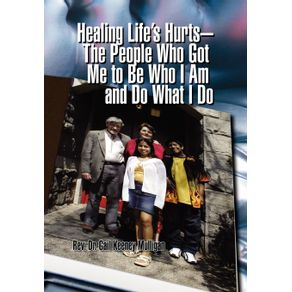 Healing-Lifes-Hurts-The-People-Who-Got-Me-to-Be-Who-I-Am-and-Do-What-I-Do