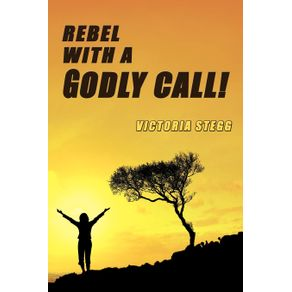 Rebel-with-a-Godly-Call