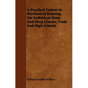 A-Practical-Course-In-Mechanical-Drawing-For-Individual-Study-And-Shop-Classes-Trade-And-High-Schools