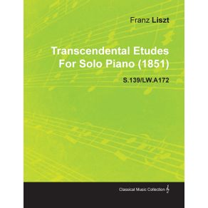 Transcendental-Etudes-by-Franz-Liszt-for-Solo-Piano--1851--S.139-Lw.A172