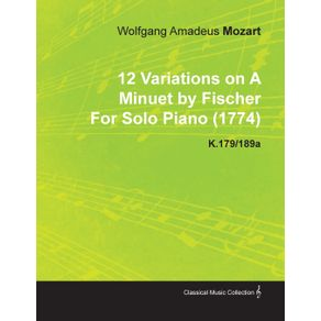 12-Variations-on-a-Minuet-by-Fischer-by-Wolfgang-Amadeus-Mozart-for-Solo-Piano--1774--K.179-189a