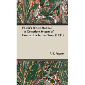 Fosters-Whist-Manual---A-Complete-System-of-Instruction-in-the-Game--1891-