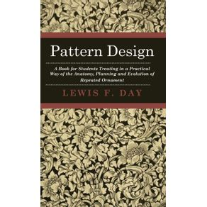 Pattern-Design---A-Book-for-Students-Treating-in-a-Practical-Way-of-the-Anatomy-Planning-and-Evolution-of-Repeated-Ornament