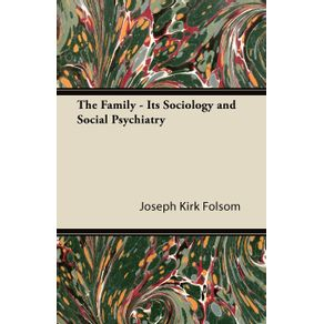 The-Family---Its-Sociology-and-Social-Psychiatry