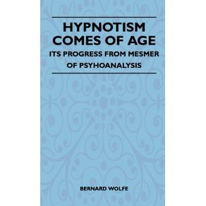 Hypnotism-Comes-Of-Age---Its-Progress-From-Mesmer-Of-Psychoanalysis