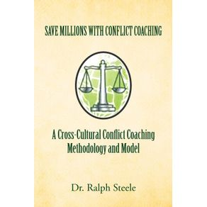 Save-Millions-with-Conflict-Coaching-a-Cross-Cultural-Conflict-Coaching-Methodology-and-Model