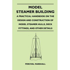 Model-Steamer-Building---A-Practical-Handbook-on-the-Design-and-Construction-of-Model-Steamer-Hulls-Deck-Fittings-and-Other-Details