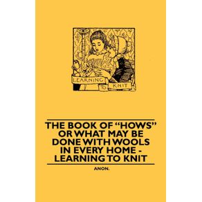 The-book-of-hows-or-What-may-be-Done-with-Wools-in-Every-Home---learning-to-Knit