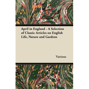 April-in-England---A-Selection-of-Classic-Articles-on-English-Life-Nature-and-Gardens