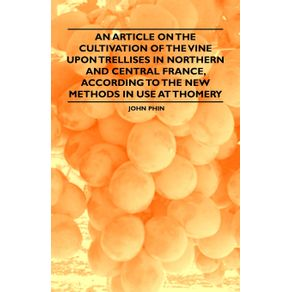 An-Article-on-the-Cultivation-of-the-Vine-upon-Trellises-in-Northern-and-Central-France-According-to-the-New-Methods-in-Use-at-Thomery