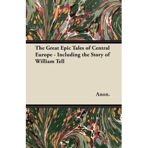 The-Great-Epic-Tales-of-Central-Europe---Including-the-Story-of-William-Tell