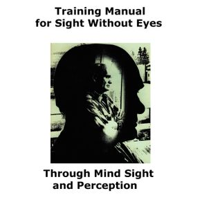 Training-Manual-for-Sight-Without-Eyes---Through-Mind-Sight-and-Perception