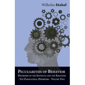 Peculiarities-of-Behavior---Vol-II---Disorders-of-the-Instincts-and-the-Emotions---The-Parapathiac-Disorders
