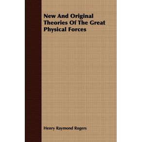 New-And-Original-Theories-Of-The-Great-Physical-Forces