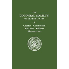 The-Colonial-Society-of-Pennsylvania.-Charter-Constitution-By-Laws-Officers-Members-Etc.