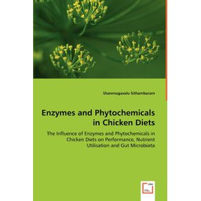 Enzymes-and-Phytochemicals-in-Chicken-Diets---The-Influence-of-Enzymes-and-Phytochemicals-in-Chicken-Diets-on-Performance-Nutrient-Utilisation-and-Gut-Microbiota