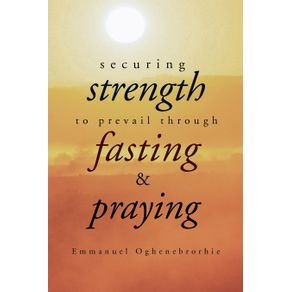 Securing-Strength-to-Prevail-through-Fasting---Praying