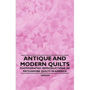 Antique-and-Modern-Quilts---Photographic-Reproductions-of-Patchwork-Quilts-in-America