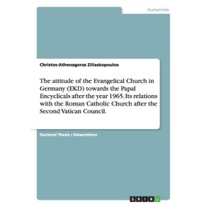 The-attitude-of-the-Evangelical-Church-in-Germany--EKD--towards-the-Papal-Encyclicals-after-the-year-1965.-Its-relations-with-the-Roman-Catholic-Church-after-the-Second-Vatican-Council.