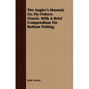 The-Anglers-Manual--Or-Fly-Fishers-Oracle.-With-A-Brief-Compendium-On-Bottom-Fishing.