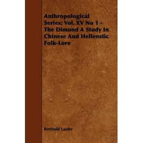 Anthropological-Series--Vol.-XV-No-1---The-Dimond-A-Study-In-Chinese-And-Hellenstic-Folk-Lore