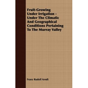 Fruit-Growing-Under-Irrigation---Under-the-Climatic-and-Geographical-Conditions-Pertaining-to-the-Murray-Valley